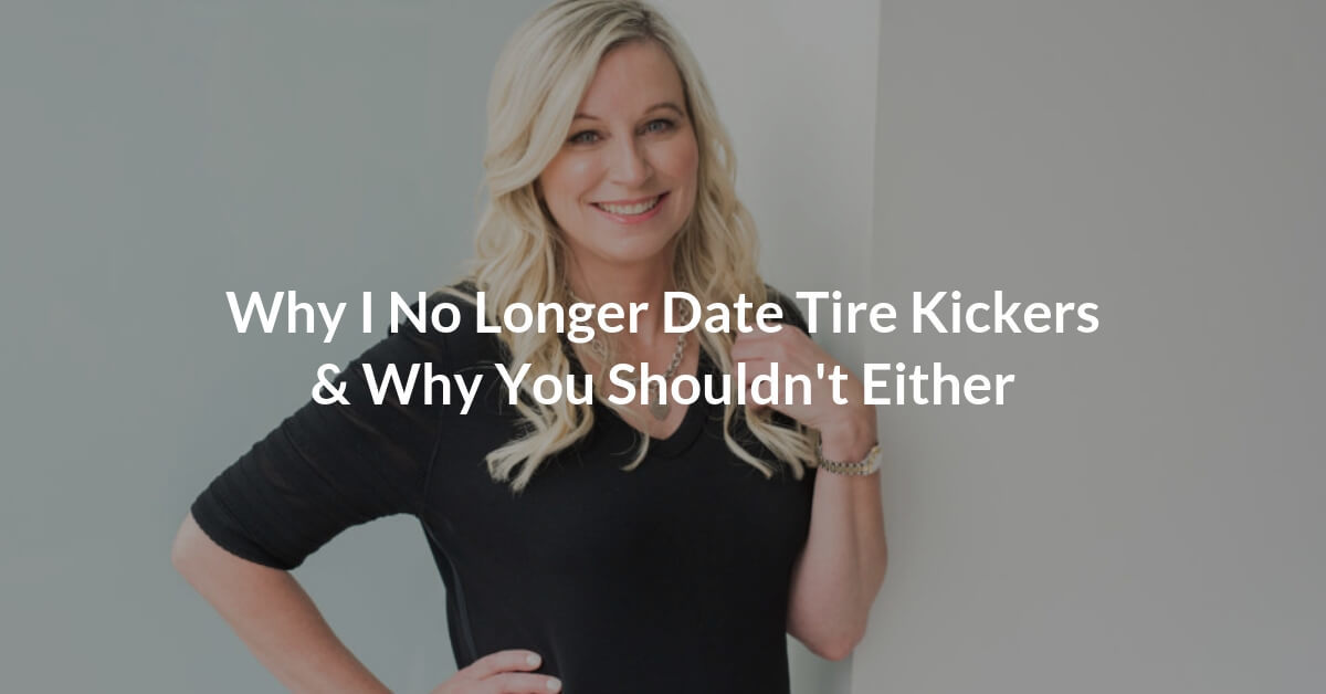"Sadly, the ""Tire Kickers"" have expanded from not only wasting people's time in the world of sales, they are now a force to be reckoned with in the dating world of 2018."