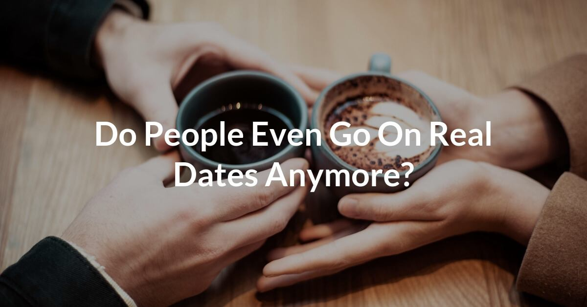 "As someone who longs for some of the old style courtship, I am starting to think that ""real dates"" are becoming an endangered species."