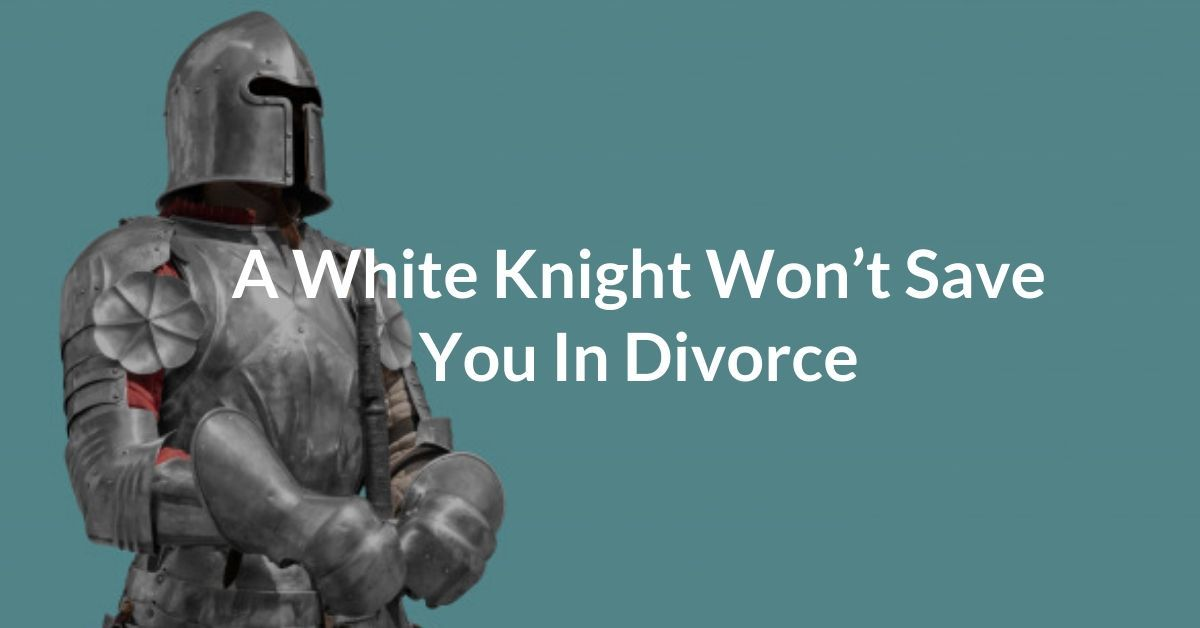 A White Knight Won't Save You In Divorce