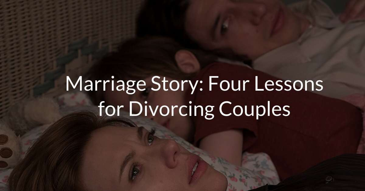 Marriage Story: Four Lessons for Divorcing Couples