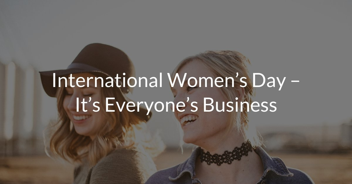 International Women's Day – it's everyone's business