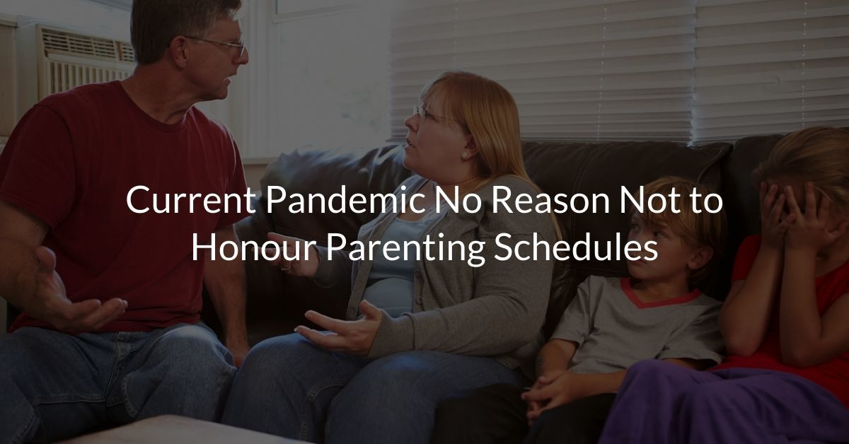 Current Pandemic No Reason Not to Honour Parenting Schedules