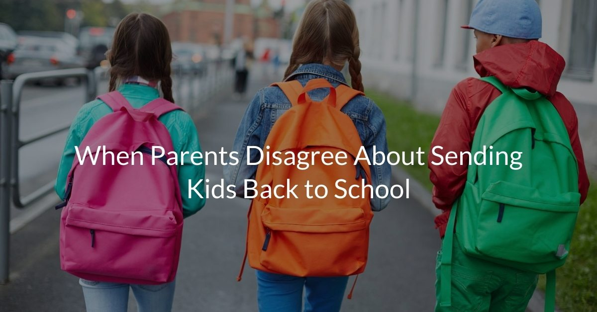 When Parents Disagree About Sending Kids Back to School