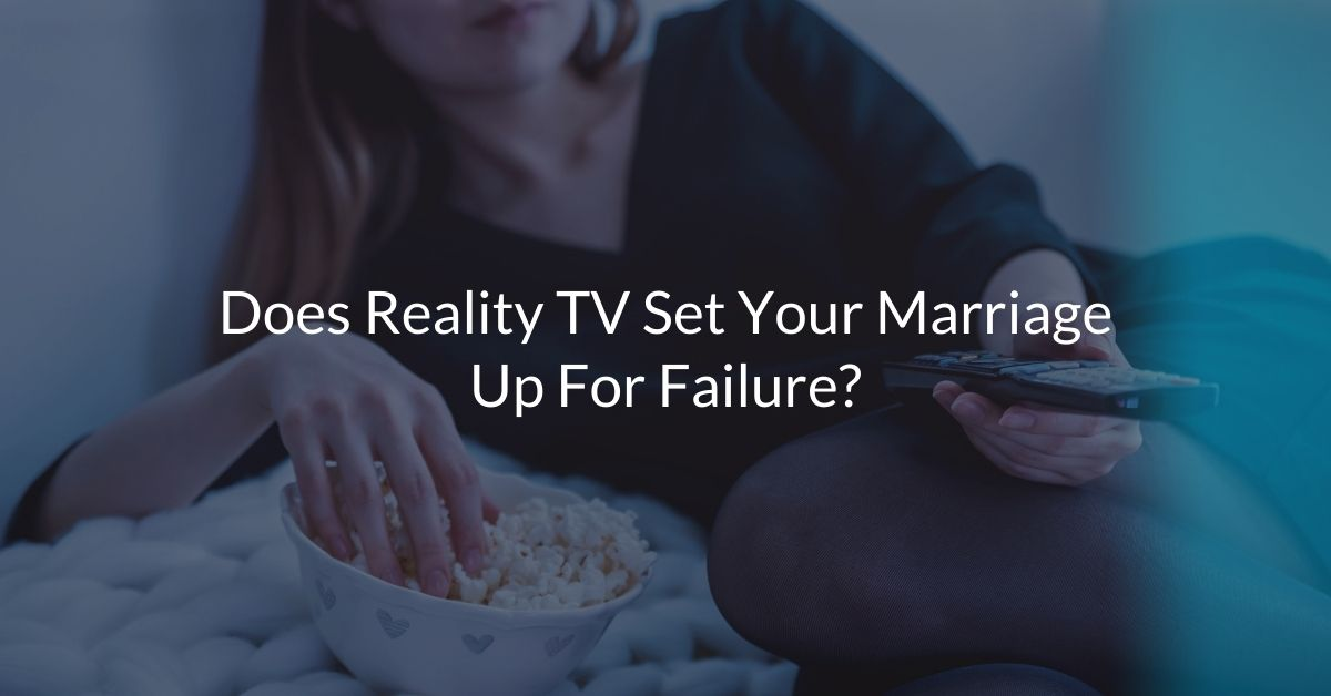 Does reality TV set your marriage up for failure?