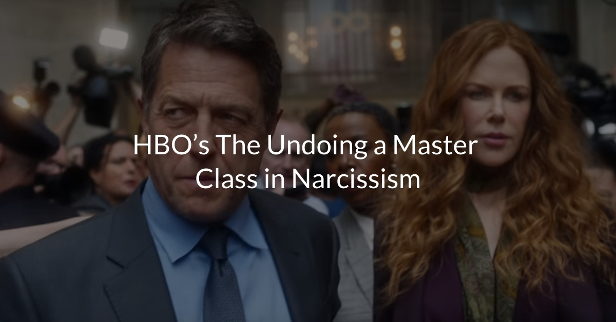 HBO's The Undoing a Master Class in Narcissism