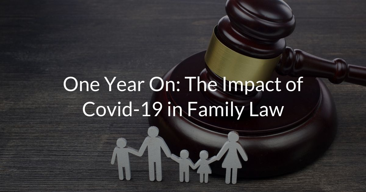 One Year On: The Impact of Covid-19 in Family Law