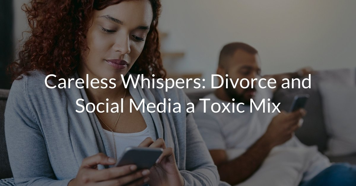 Careless Whispers: Divorce and Social Media a Toxic Mix