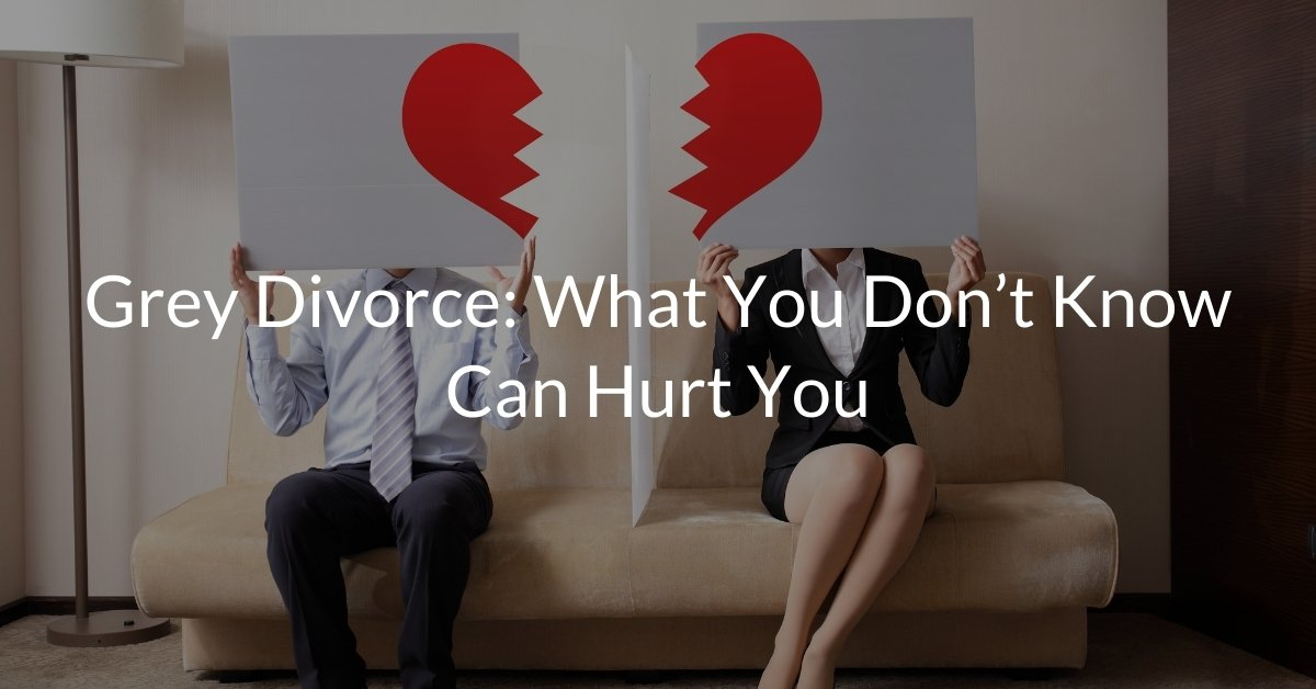 Grey Divorce: What You Don't Know Can Hurt You