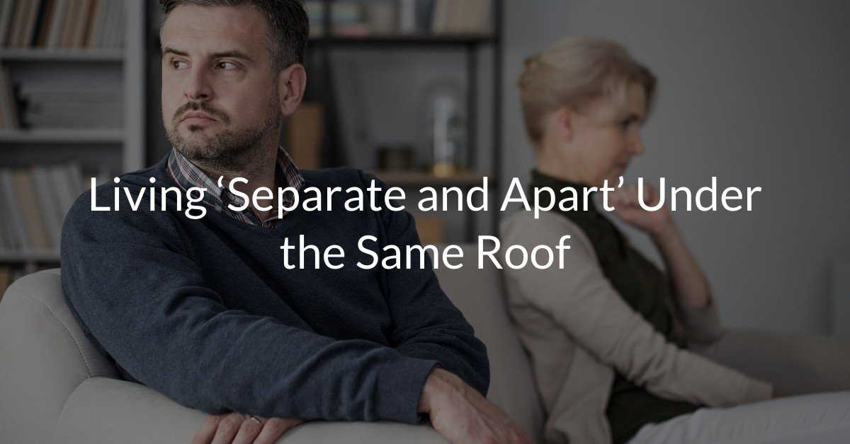 Living 'Separate and Apart' Under the Same Roof