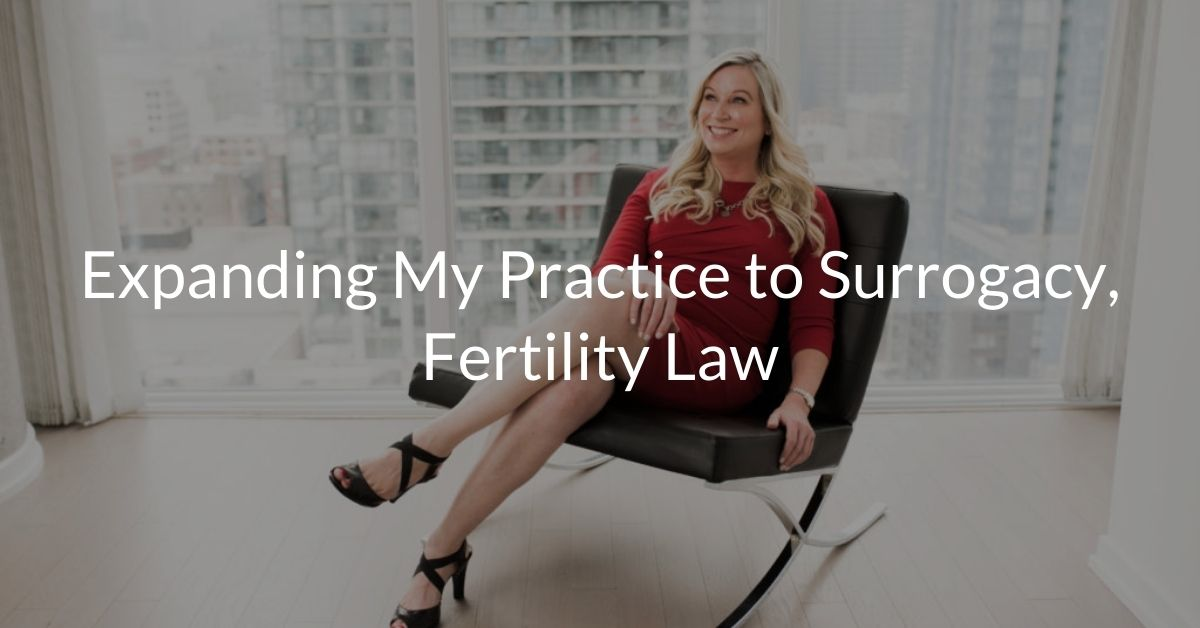 Expanding My Practice to Surrogacy, Fertility Law