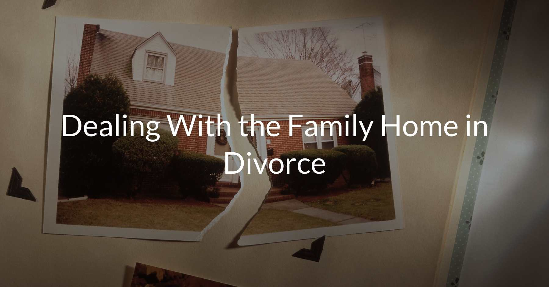 Dealing With the Family Home in Divorce